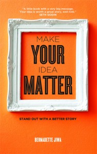 Make Your Idea Matter by Bernadette Jiwa