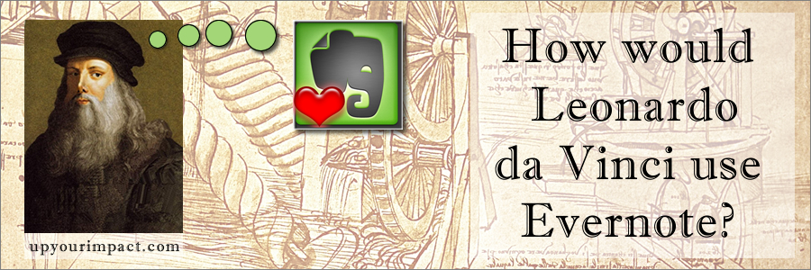 How would Leonardo da Vinci use Evernote?