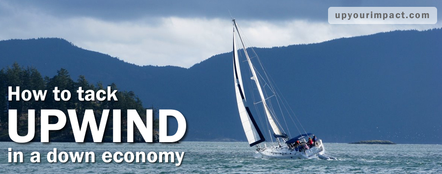 How to tack upwind in a down economy