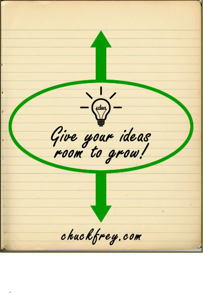 give your ideas room to grow