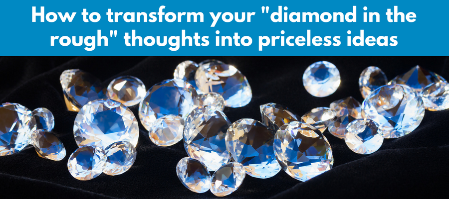 raw ideas are like uncut diamonds